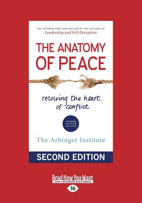 The Anatomy of Peace (Second Edition): Resolving the Heart of Conflict - Arbinger Institute