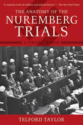 The Anatomy of the Nuremberg Trials: A Personal Memoir - Taylor, Telford