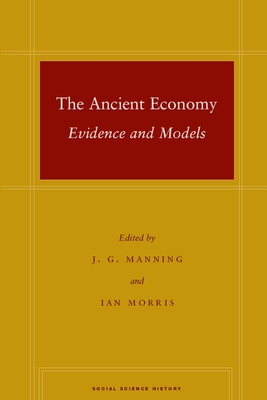 The Ancient Economy: Evidence and Models - Manning, J G (Editor), and Morris, Ian (Editor)