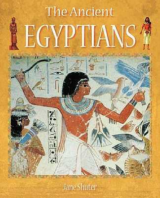 The Ancient Egyptians - Shuter, Jane, and Lloyd, Camilla (Editor)