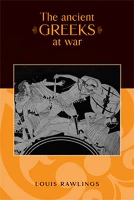 The Ancient Greeks at War - Rawlings, Louis