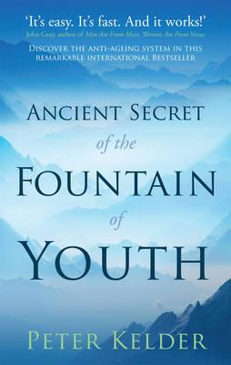 The Ancient Secret of the Fountain of Youth - Kelder, Peter