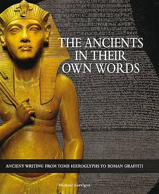 The Ancients in Their Own Words - Kerrigan, Michael, and Spilling, Michael (Editor), and Conngally, Joe (Designer)