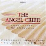 The Angel Cried: Sacred Choral Music from Russia