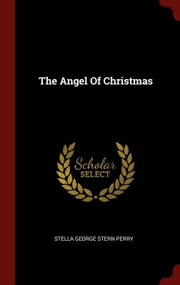 The Angel of Christmas - Stella George Stern Perry (Creator)