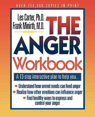The Anger Workbook - Carter, Les, Dr., Ph.D., and Meier, Paul M D, and Minirth, Frank B, Dr., PH.D.