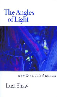 The Angles of Light: New and Selected Poems - Shaw, Luci