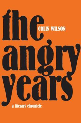 The Angry Years: A Literary Chronicle - Wilson, Colin