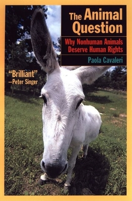 The Animal Question: Why Non-Human Animals Deserve Human Rights - Cavalieri, Paola, Dr.
