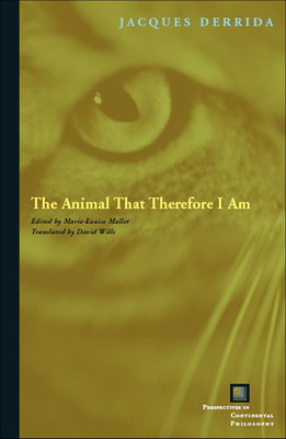 The Animal That Therefore I Am - Derrida, Jacques, and Mallet, Marie-Louise (Editor), and Wills, David, Dr. (Translated by)