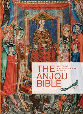 The Anjou Bible: A Royal Manuscript Revealed: Naples 1340 - Van Der Stock, J (Editor), and Watteeuw, L (Editor)