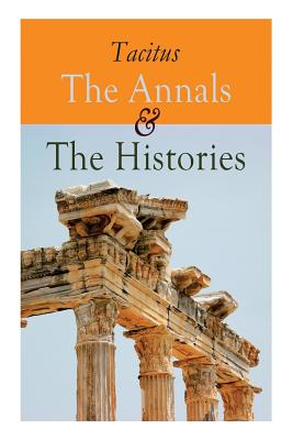 The Annals & The Histories - Tacitus, and Church, Alfred John, and Brodribb, William Jackson