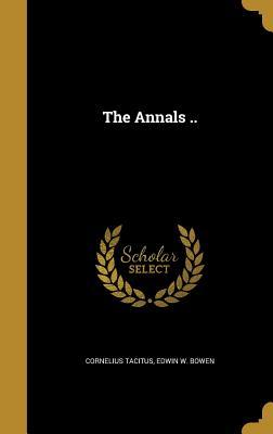 The Annals .. - Tacitus, Cornelius, and Bowen, Edwin W