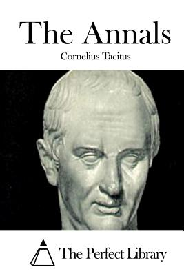 The Annals - Tacitus, Cornelius, and The Perfect Library (Editor)
