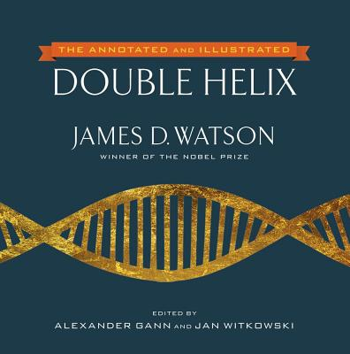 The Annotated and Illustrated Double Helix - Watson, James D