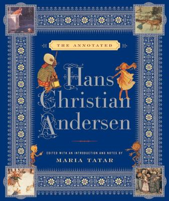 The Annotated Hans Christian Andersen - Andersen, Hans Christian, and Tatar, Maria, Professor (Translated by), and Tatar, Maria (Introduction by)