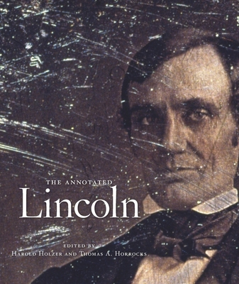 The Annotated Lincoln - Lincoln, Abraham, and Holzer, Harold (Editor), and Horrocks, Thomas A (Editor)
