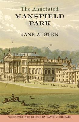 The Annotated Mansfield Park - Austen, Jane, and Shapard, David M (Editor)