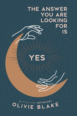 The Answer You Are Looking For Is Yes: A Witch Way Anthology - Blake, Olivie