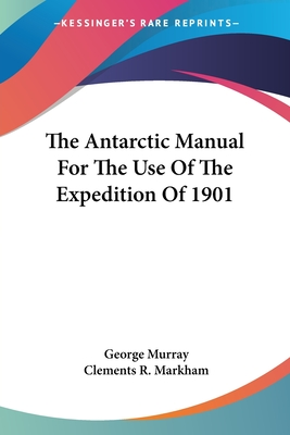 The Antarctic Manual for the Use of the Expedition of 1901 - Murray, George (Editor)