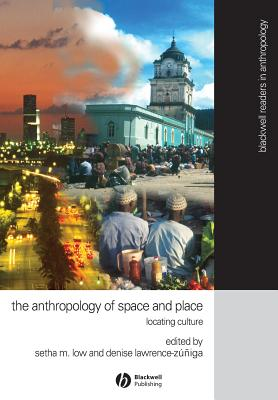 The Anthropology of Space and Place: Locating Culture - Low, Setha M (Editor), and Lawrence-Z Iga, Denise (Editor)