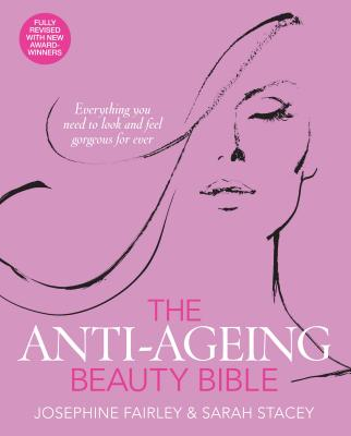 The Anti-Ageing Beauty Bible - Fairley, Josephine, and Stacey, Sarah