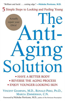 The Anti-Aging Solution: 5 Simple Steps to Looking and Feeling Young - Giampapa, Vincent, M.D., F.A.C.S., and Pero, Ronald, and Zimmerman, Marcia, N