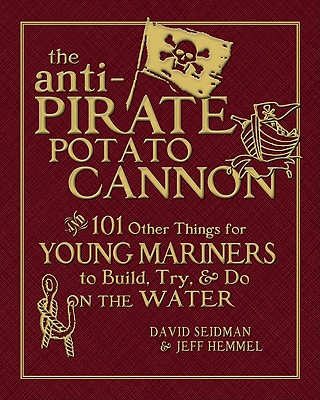 The Anti-Pirate Potato Cannon - Seidman, David, and Hemmel, Jeff