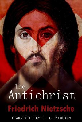 The Antichrist - Nietzsche, Friedrich Wilhelm, and Mencken, H L, Professor (Translated by)