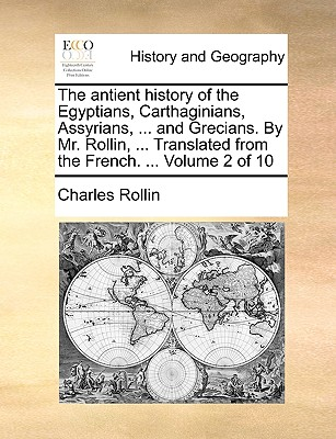 The Antient History of the Egyptians, Carthaginians, Assyrians, ... and Grecians. by Mr. Rollin, ... Translated from the French. ... Volume 2 of 10 - Rollin, Charles