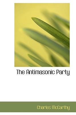 The Antimasonic Party - McCarthy, Charles