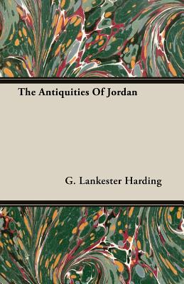 The Antiquities of Jordan - Harding, G Lankester