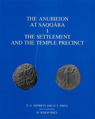 The Anubieion at Saqqara I: The Settlement and the Temple Precinct - Jeffreys, David G, and Smith, H S, and Price, M Jessop (Contributions by)