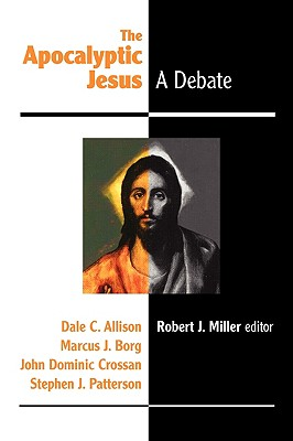 The Apocalyptic Jesus - Miller, Robert J (Editor), and Allison, Dale C, Jr., and Borg, Marcus J, Dr.