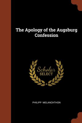 The Apology of the Augsburg Confession - Melanchthon, Philipp
