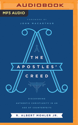The Apostles' Creed: Discovering Authentic Christianity in an Age of Counterfeits - Mohler, R Albert, Dr., and Parks, Tom (Read by)