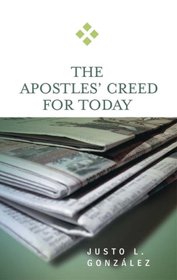 The Apostles' Creed for Today - Gonzalez, Justo L