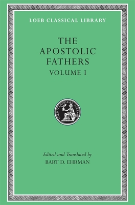 The Apostolic Fathers, Volume I: I Clement. II Clement. Ignatius. Polycarp. Didache - Ehrman, Bart D (Translated by)