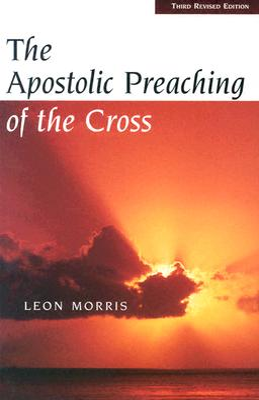 The Apostolic Preaching of the Cross - Morris, Leon, Dr.