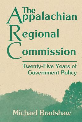 The Appalachian Regional Commission: Twenty-Five Years of Government Policy - Bradshaw, Michael