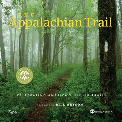 The Appalachian Trail: Celebrating America's Hiking Trail - Bryson, Bill (Foreword by)