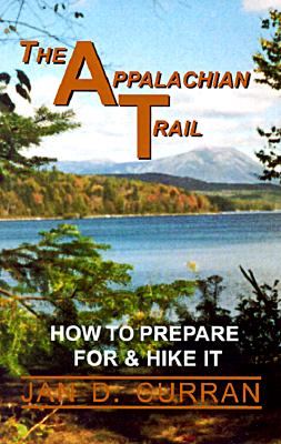 The Appalachian Trail: How to Prepare for and Hike It - Curran, Jan D