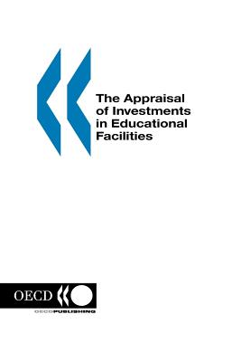 The Appraisal of Investments in Educational Facilities - OECD Publishing (Adapted by), and Oecd Published by Oecd Publishing, Published By Oecd Publishing (Adapted by)