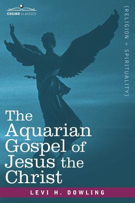 The Aquarian Gospel of Jesus the Christ - Dowling, Levi H