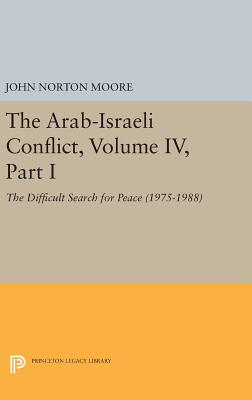 The Arab-Israeli Conflict, Volume IV, Part I: The Difficult Search for Peace (1975-1988) - Moore, John Norton (Editor)