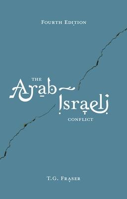 The Arab-Israeli Conflict - Fraser, Thomas G.