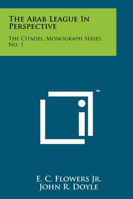 The Arab League in Perspective: The Citadel, Monograph Series, No. 1 - Flowers Jr, E C, and Doyle, John R (Editor), and Phillips, Edward H (Editor)