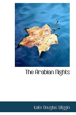 The Arabian Nights - Wiggin, Kate Douglas, and Smith, Nora A