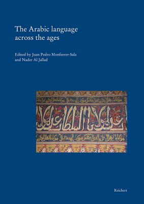 The Arabic Language Across the Ages - Al Jallad, Nader (Editor), and Monferrer-Sala, Juan Pedro (Editor)