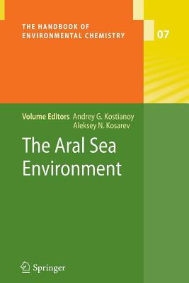 The Aral Sea Environment - Kostianoy, Andrey G (Editor), and Kosarev, Aleksey N (Editor)